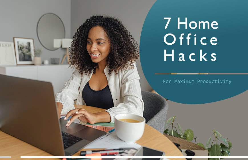 7 Simple Home Office Hacks For Maximum Productivity