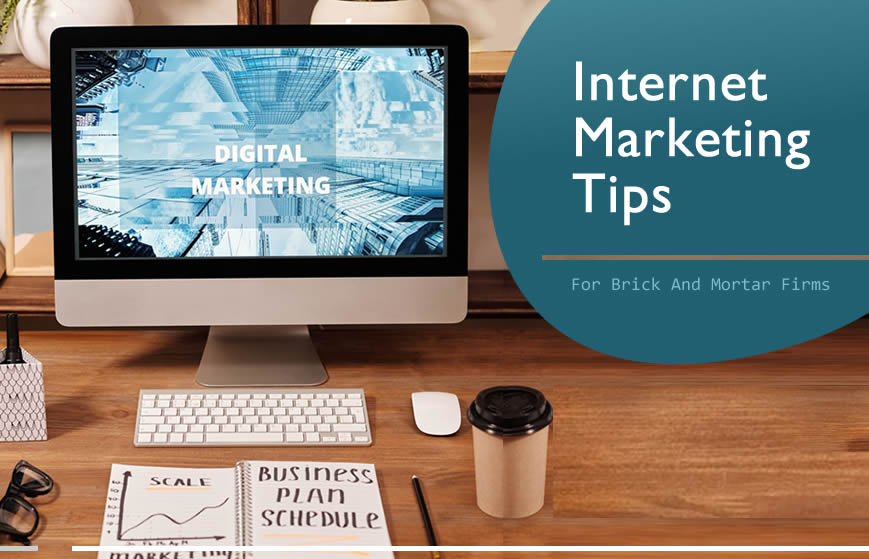 5 Key Internet Marketing Tips For Brick And Mortar Firms